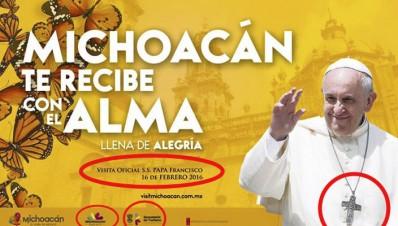 Espectacular del papa en Michoacán violatorio de la Constitución Mexicana