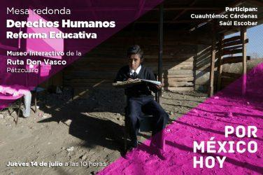 Derechos Humanos Reforma Educativa Cuauhtémoc Cárdenas Saúl Escobar