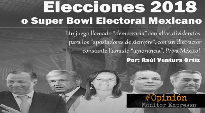 Elecciones 2018 o Súper Bowl Electoral Mexicano – La Opinión de Raúl Ventura Ortíz