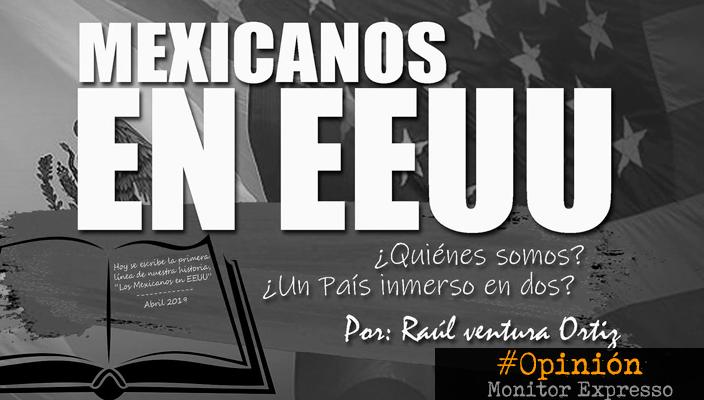 ¿Quiénes somos los mexicanos en EEUU? – La Opinión de Raúl Ventura
